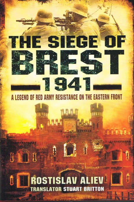 Image for THE SIEGE OF BREST 1941 : A LEGEND OF RED ARMY RESISTANCE ON THE EASTERN FRONT