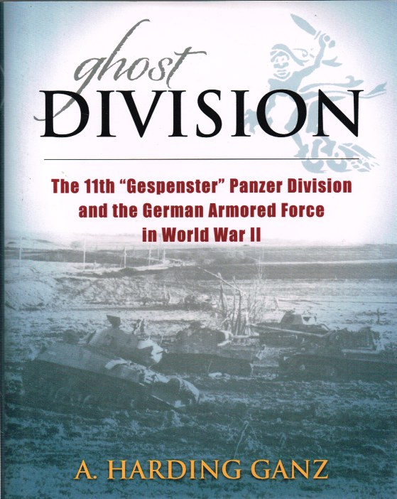 Image for GHOST DIVISION: THE 11TH 'GESPENSTER' PANZER DIVISION AND THE GERMAN ARMOURED FORCE IN WORLD WAR II