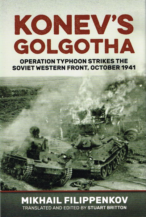 Image for KONEV'S GOLGOTHA: OPERATION TYPHOON STRIKES THE SOVIET WESTERN FRONT, OCTOBER 1941