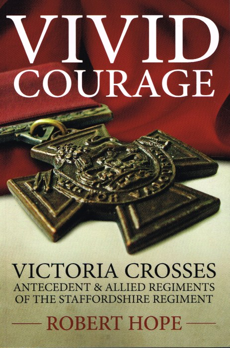 Image for VIVID COURAGE: VICTORIA CROSSES ANTECEDENT & ALLIED REGIMENTS OF THE STAFFORDSHIRE REGIMENT