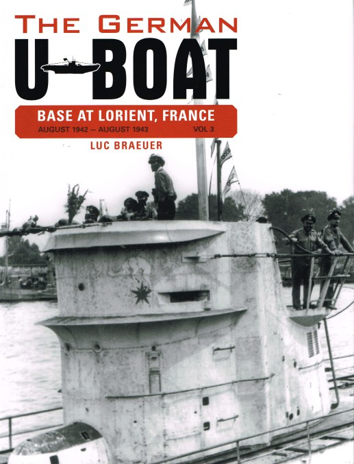 Image for THE GERMAN U-BOAT BASE AT LORIENT, FRANCE VOLUME 3: AUGUST 1942 - AUGUST 1943