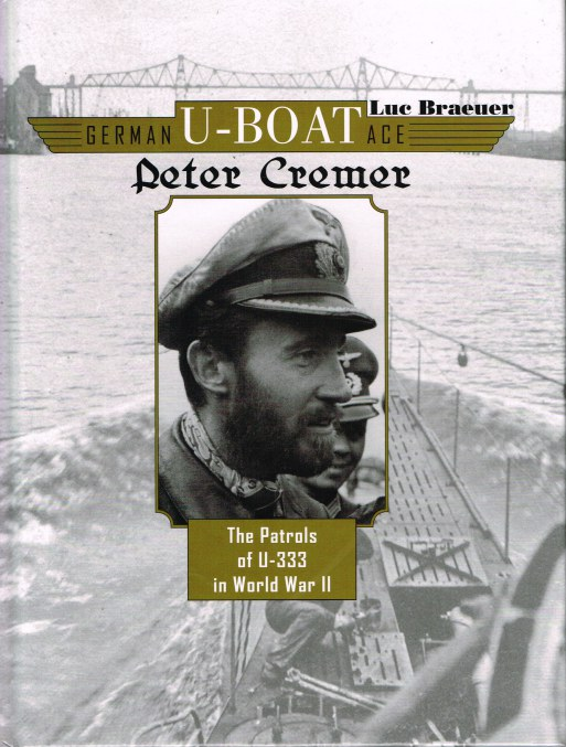 Image for GERMAN U-BOAT ACE: PETER CREMER - THE PATROLS OF U-333 IN WORLD WAR II