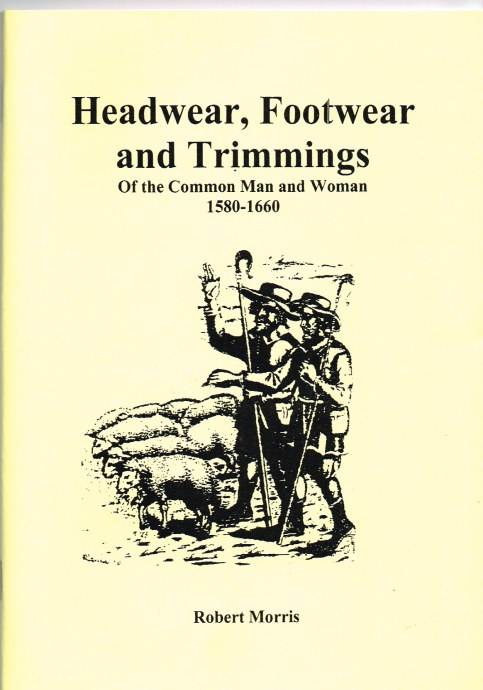 Image for HEADWEAR, FOOTWEAR AND TRIMMINGS OF THE COMMON MAN AND WOMAN 1580-1660