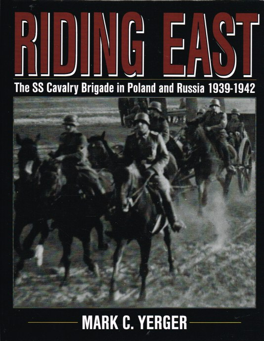 Image for RIDING EAST: THE SS CAVALRY BRIGADE IN POLAND AND RUSSIA 1939-1942