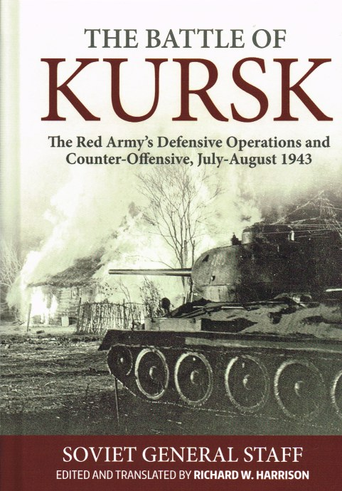 Image for THE BATTLE OF KURSK : THE RED ARMY'S DEFENSIVE OPERATIONS AND COUNTER-OFFENSIVE, JULY-AUGUST 1943