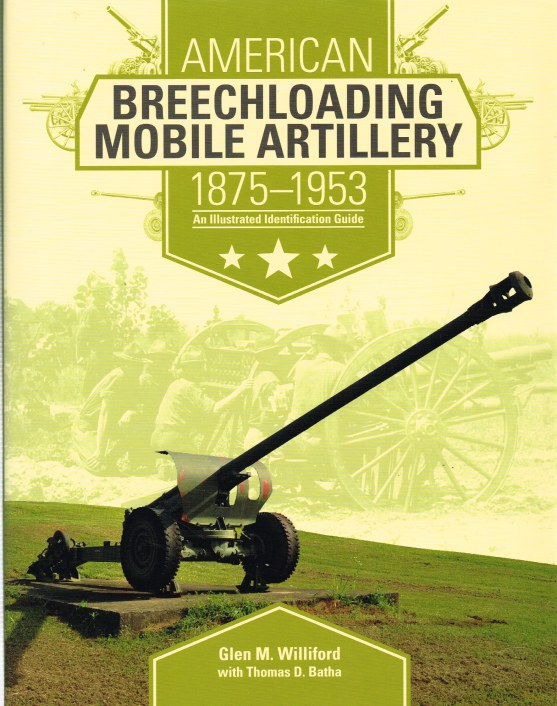 Image for AMERICAN BREECHLOADING MOBILE ARTILLERY 1875-1953 : AN ILLUSTRATED IDENTIFICATION GUIDE