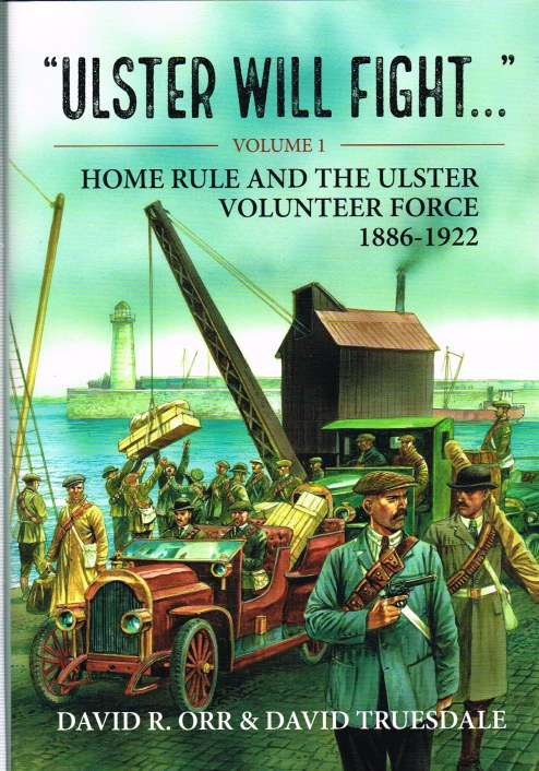 Image for ULSTER WILL FIGHT - VOLUME 1 : HOME RULE AND THE ULSTER VOLUNTEER FORCE 1886-1922
