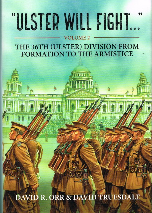 Image for ULSTER WILL FIGHT - VOLUME 2 : THE 36TH (ULSTER) DIVISION FROM FORMATION TO THE ARMISTICE