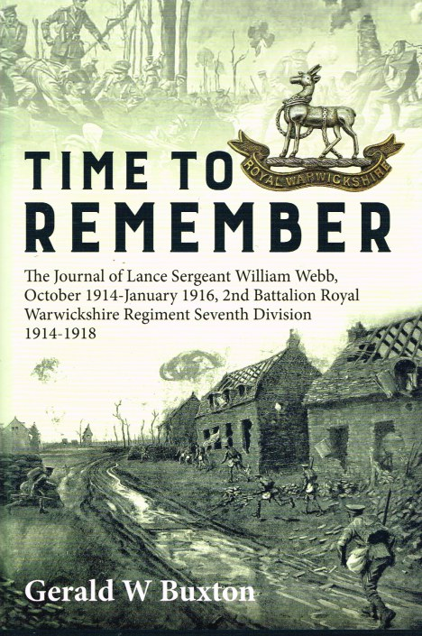 Image for TIME TO REMEMBER: THE JOURNAL OF LANCE SERGEANT WILLIAM WEBB, 2ND BATTALION ROYAL WARWICKSHIRE REGIMENT, SEVENTH DIVISION, OCTOBER 1914 - JANUARY 1916