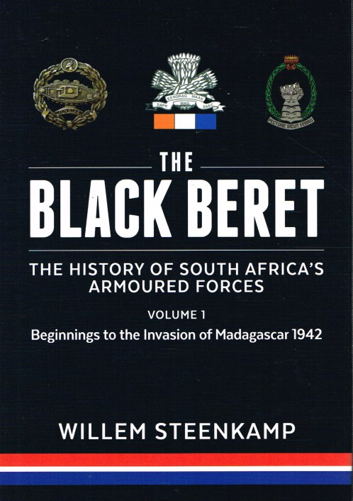 Image for THE BLACK BERET : THE HISTORY OF SOUTH AFRICA'S ARMOURED FORCES VOLUME 1 - BEGINNINGS TO THE INVASION OF MADAGASCAR 1942