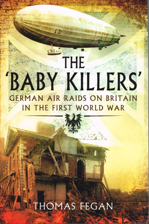 Image for THE BABY KILLERS : GERMAN AIR RAIDS ON BRITAIN IN THE FIRST WORLD WAR