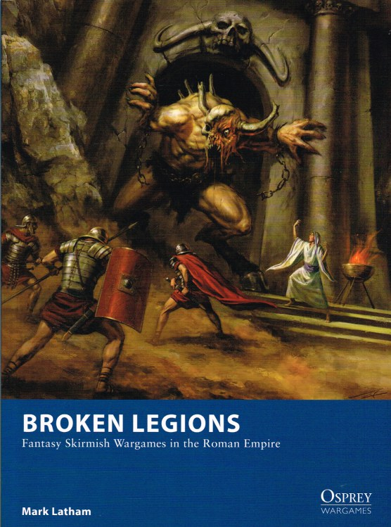Image for BROKEN LEGIONS: FANTASY SKIRMISH WARGAMES IN THE ROMAN EMPIRE