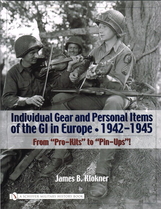 Image for INDIVIDUAL GEAR AND PERSONAL ITEMS OF THE GI IN EUROPE 1942-1945