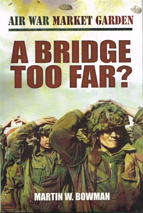 Image for AIR WAR MARKET GARDEN VOLUME FOUR : A BRIDGE TOO FAR?