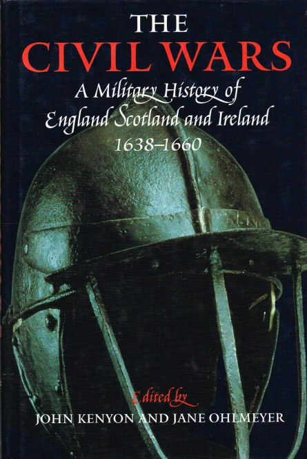 Image for THE CIVIL WARS: A MILITARY HISTORY OF ENGLAND, SCOTLAND AND IRELAND 1638-1660
