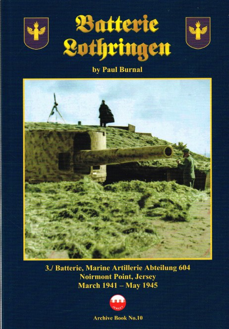 Image for BATTERIE LOTHRINGEN : 3./ BATTERIE, MARINE ARTILLERIE ABTEILUNG 604, NOIRMONT POINT, JERSEY, MARCH 1941 - MAY 1945 (SIGNED COPY)