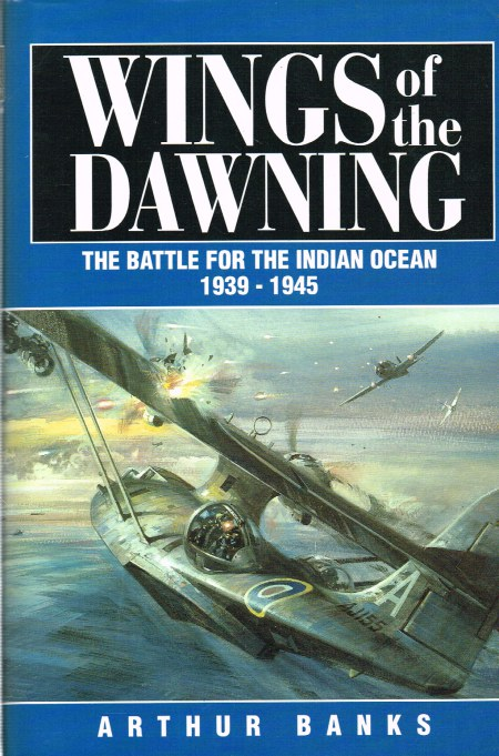Image for WINGS OF THE DAWNING : THE BATTLE FOR THE INDIAN OCEAN 1939-1945