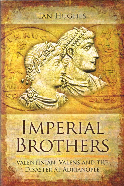 Image for IMPERIAL BROTHERS: VALENTINIAN, VALENS AND THE DISASTER AT ADRIANOPLE