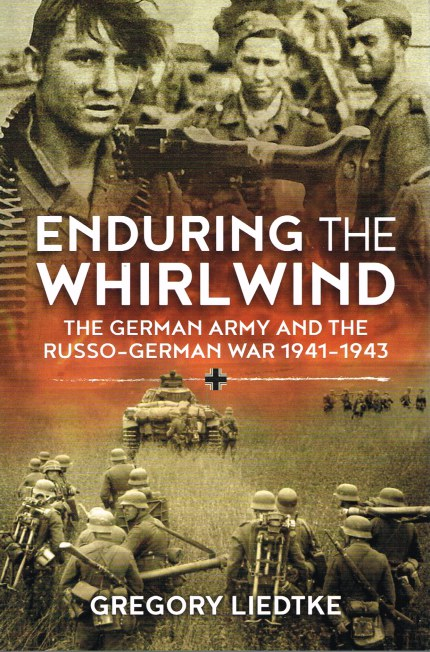 Image for ENDURING THE WHIRLWIND : THE GERMAN ARMY AND THE RUSSO-GERMAN WAR 1941-1943