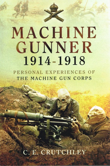 Image for MACHINE GUNNER 1914-1918: PERSONAL EXPERIENCES OF THE MACHINE GUN CORPS