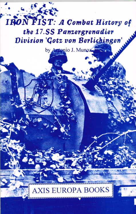 Image for IRON FIST: A COMBAT HISTORY OF THE 17.SS PANZERGRENADIER DIVISION GOTZ VON BERLICHINGEN 1943-1945
