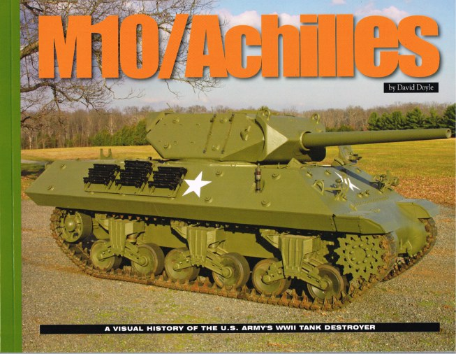 Image for M10 / ACHILLES : A VISUAL HISTORY OF THE US ARMY'S WORLD WAR II TANK DESTROYER