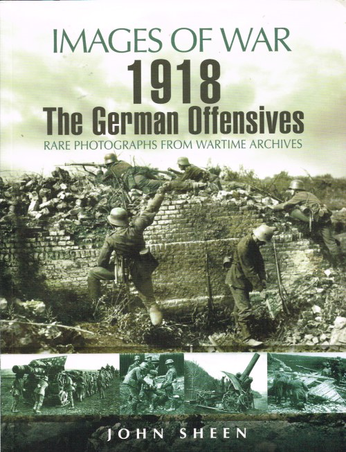 Image for IMAGES OF WAR: 1918 THE GERMAN OFFENSIVES