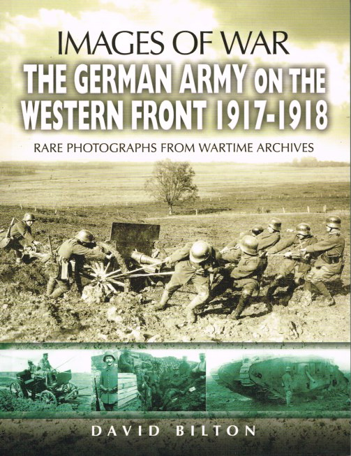 Image for IMAGES OF WAR: THE GERMAN ARMY ON THE WESTERN FRONT 1917-1918