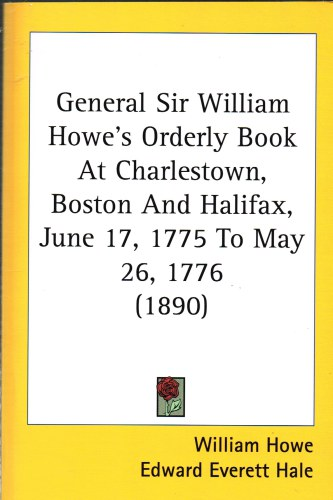 Image for GENERAL SIR WILLIAM HOWE'S ORDERLY BOOK AT CHARLESTOWN, BOSTON AND HALIFAX, JUNE 17 1775 TO MAY 26, 1776