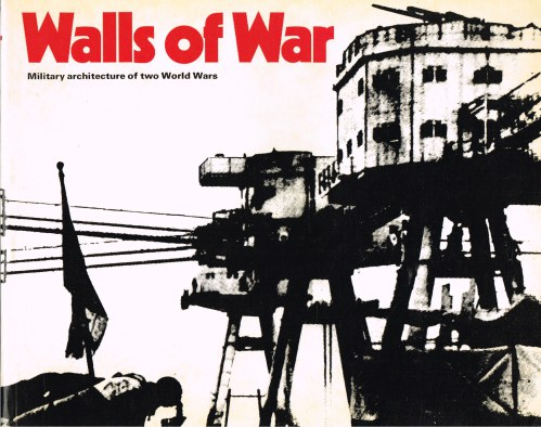 Image for WALLS OF WAR: A HISTORY OF MILITARY ARCHITECTURE IN NORTH WEST EUROPE 1900-1945