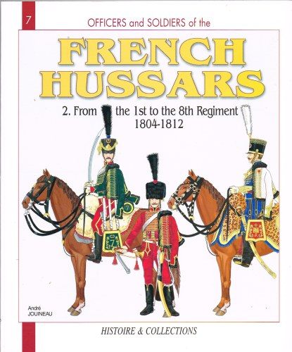 Image for THE FRENCH HUSSARS 1804-1815 VOLUME 2: FROM THE 1ST TO THE 8TH REGIMENT, 1804-1812