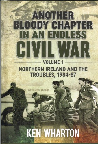 Image for ANOTHER BLOODY CHAPTER IN AN ENDLESS CIVIL WAR VOLUME 1 - NORTHERN IRELAND AND THE TROUBLES 1984-87