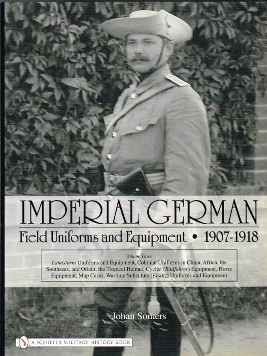 Image for IMPERIAL GERMAN FIELD UNIFORMS AND EQUIPMENT 1907-1918: VOLUME THREE