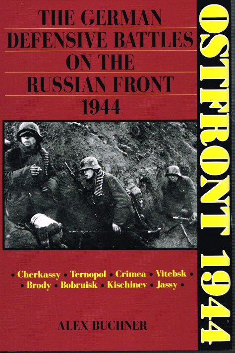 Image for OSTFRONT 1944 : THE GERMAN DEFENSIVE BATTLES ON THE RUSSIAN FRONT 1944