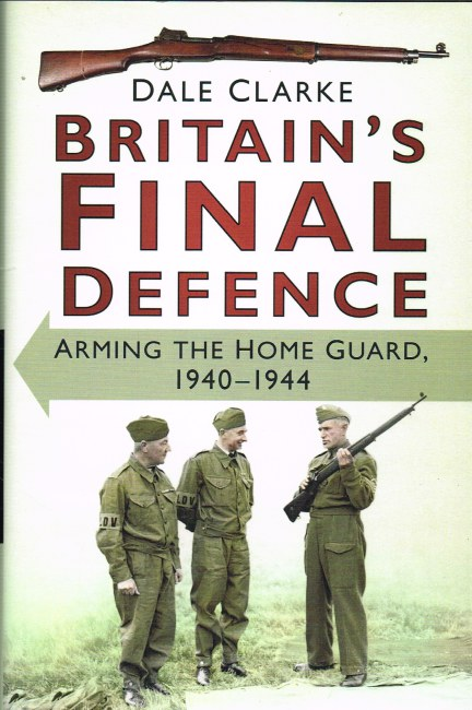 Image for BRITAIN'S FINAL DEFENCE: ARMING THE HOME GUARD 1940-1944