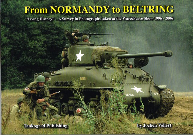 Image for FROM NORMANDY TO BELTRING: 'LIVING HISTORY' - A SURVEY IN PHOTOGRAPHS TAKEN AT THE WAR & PEACE SHOW 1996-2006