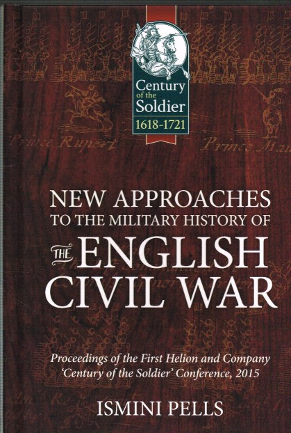 Image for NEW APPROACHES TO THE MILITARY HISTORY OF THE ENGLISH CIVIL WAR: PROCEEDINGS OF THE FIRST HELION AND COMPANY 'CENTURY OF THE SOLDIER' CONFERENCE
