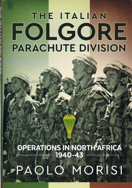 Image for THE ITALIAN FOLGORE PARACHUTE DIVISION : OPERATIONS IN NORTH AFRICA 1940-43