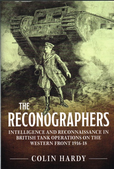 Image for THE RECONOGRAPHERS : INTELLIGENCE AND RECONNAISSANCE IN BRITISH TANK OPERATIONS ON THE WESTERN FRONT 1916-18