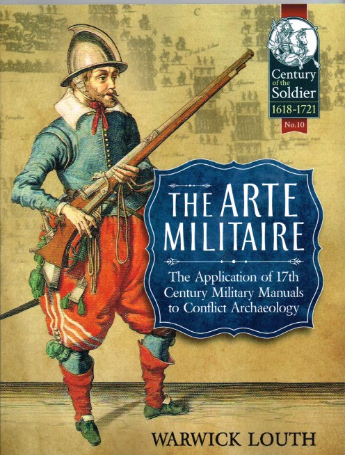 Image for THE ARTE MILITAIRE: THE APPLICATION OF 17TH CENTURY MILITARY MANUALS TO CONFLICT ARCHAEOLOGY
