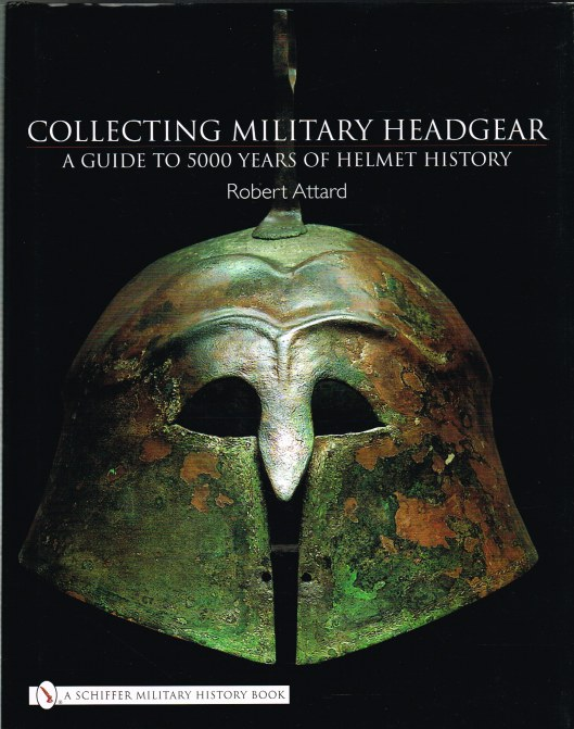 Image for COLLECTING MILITARY HEADGEAR: A GUIDE TO 5000 YEARS OF HELMET HISTORY
