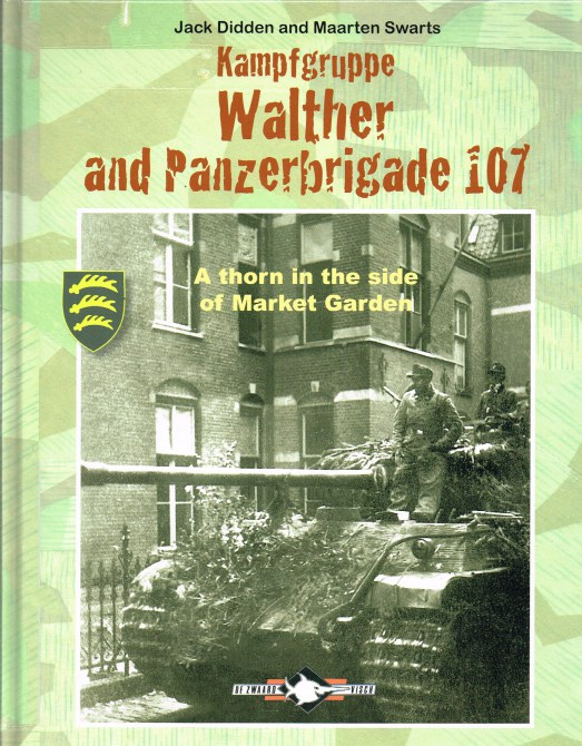 Image for KAMPFGRUPPE WALTHER AND PANZERBRIGADE 107 : A THORN IN THE SIDE OF MARKET GARDEN