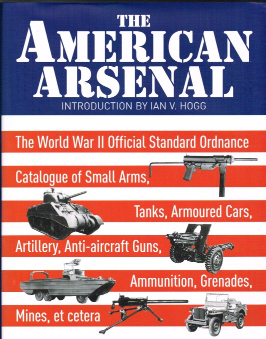 Image for THE AMERICAN ARSENAL: THE WORLD WAR II OFFICIAL STANDARD ORDNANCE CATALOGUE