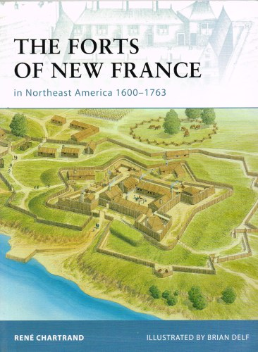 Image for THE FORTS OF NEW FRANCE IN NORTHEAST AMERICA 1600-1764