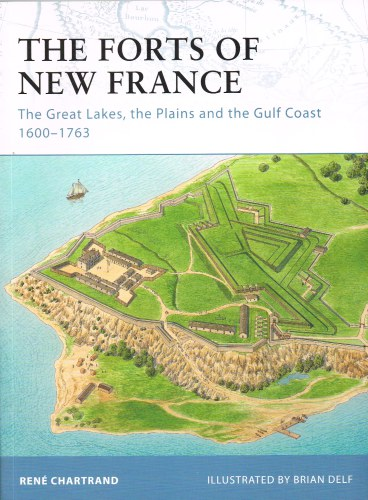 Image for THE FORTS OF NEW FRANCE: THE GREAT LAKES, THE PLAINS AND THE GULF COAST 1600-1763