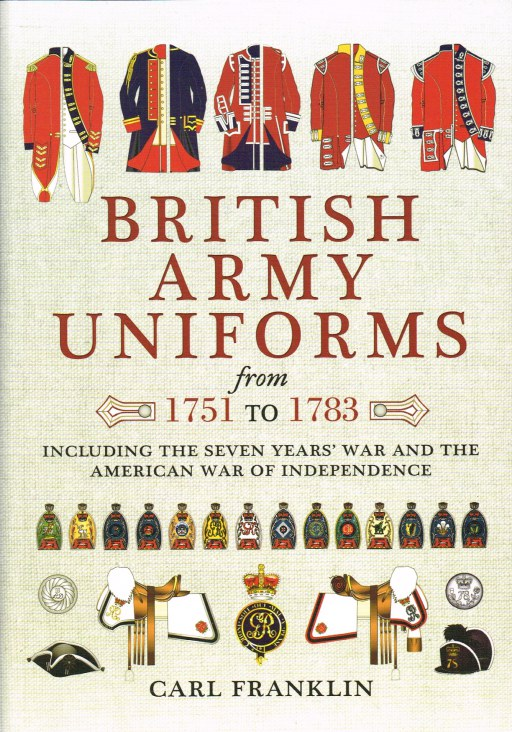 Image for BRITISH ARMY UNIFORMS FROM 1751 TO 1783 INCLUDING THE SEVEN YEARS' WAR AND THE AMERICAN WAR OF INDEPENDENCE