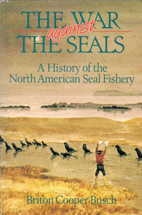 Image for THE WAR AGAINST THE SEALS: A HISTORY OF THE NORTH AMERICAN SEAL FISHERY