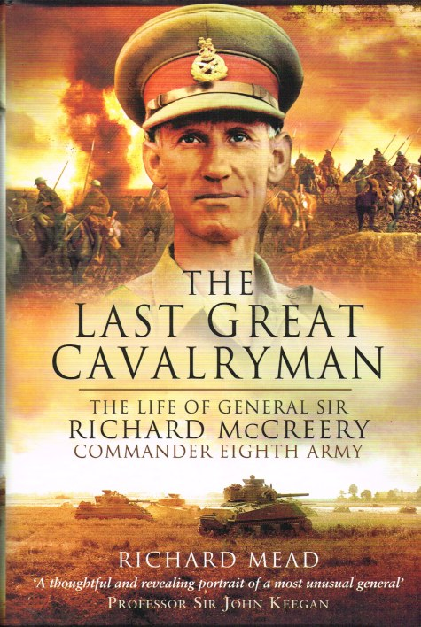 Image for THE LAST GREAT CAVALRYMAN: THE LIFE OF GENERAL SIR RICHARD MCCREARY, COMMANDER EIGHTH ARMY