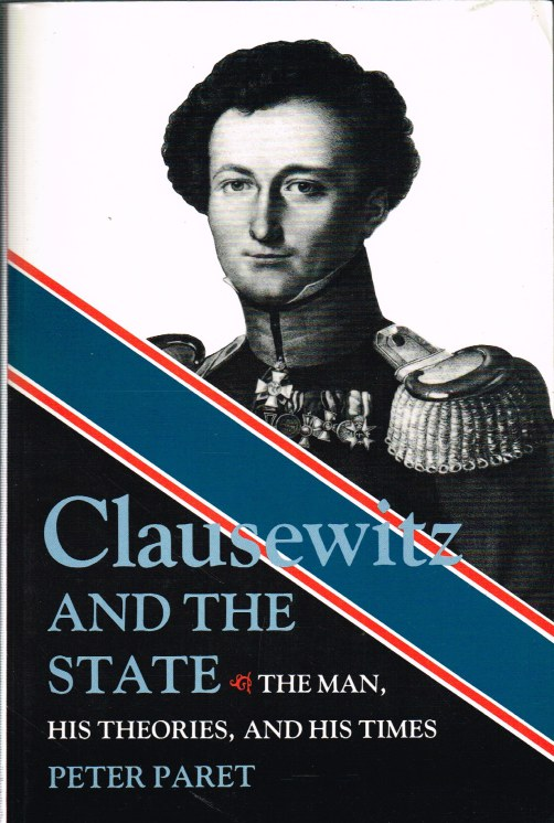 Image for CLAUSEWITZ AND THE STATE: THE MAN, HIS THEORIES, AND HIS TIMES