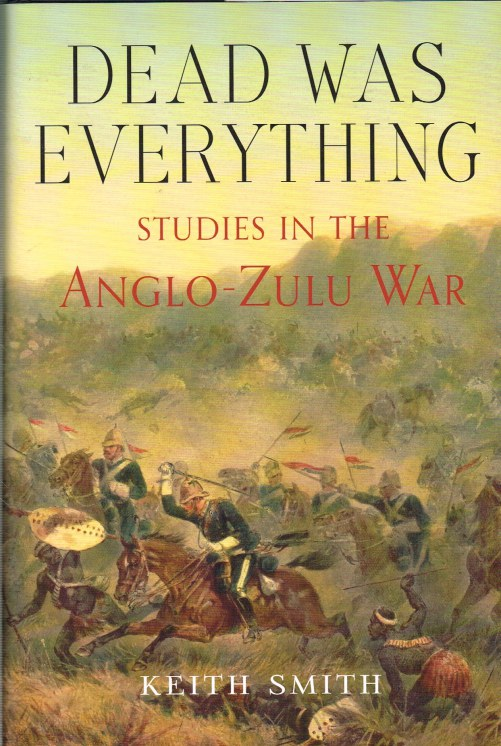 Image for DEAD WAS EVERYTHING : STUDIES IN THE ANGLO-ZULU WAR